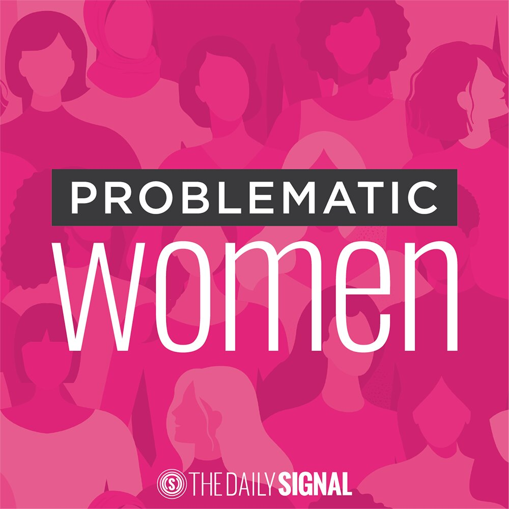 Problematic Women: a podcast for conservative women by The Daily Caller